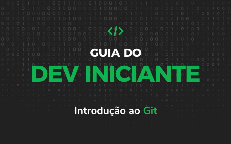 Guia do Dev Iniciante – Introdução ao Git