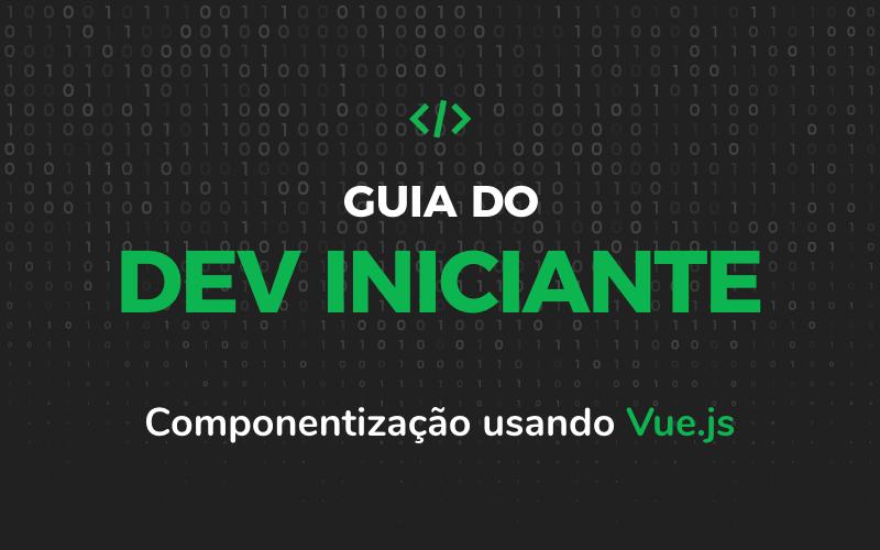 Guia do Dev Iniciante – Componentização usando Vue.js