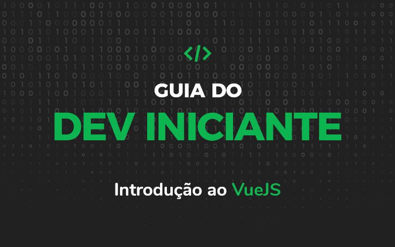 Guia do Dev Iniciante – Introdução ao VueJS