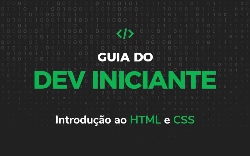 Guia do Dev Iniciante – Introdução ao HTML e CSS