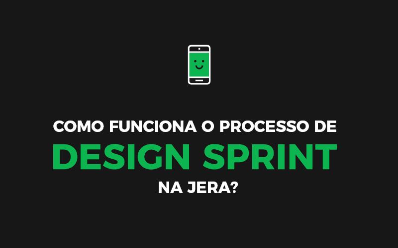 Como funciona o processo de Design Sprint na Jera?