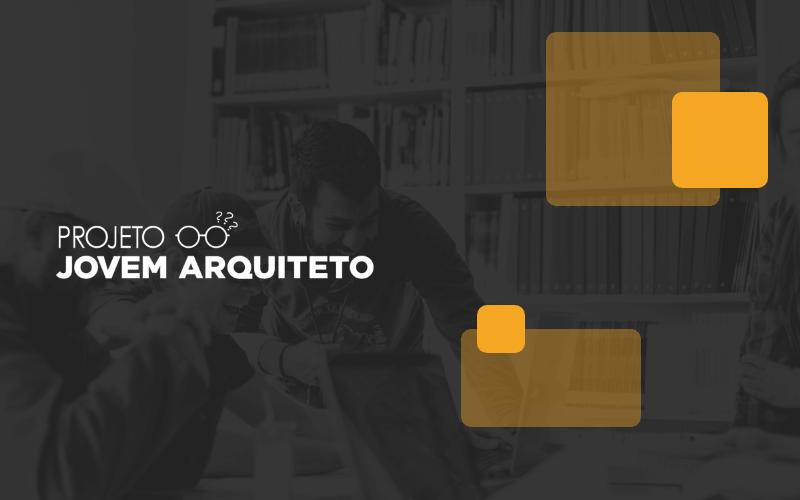 Projeto Jovem Arquiteto – O pontapé inicial da sua carreira