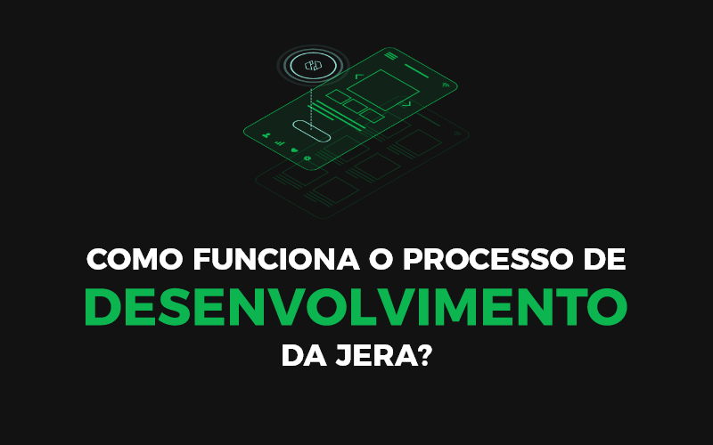 Como funciona o Processo de Desenvolvimento da Jera