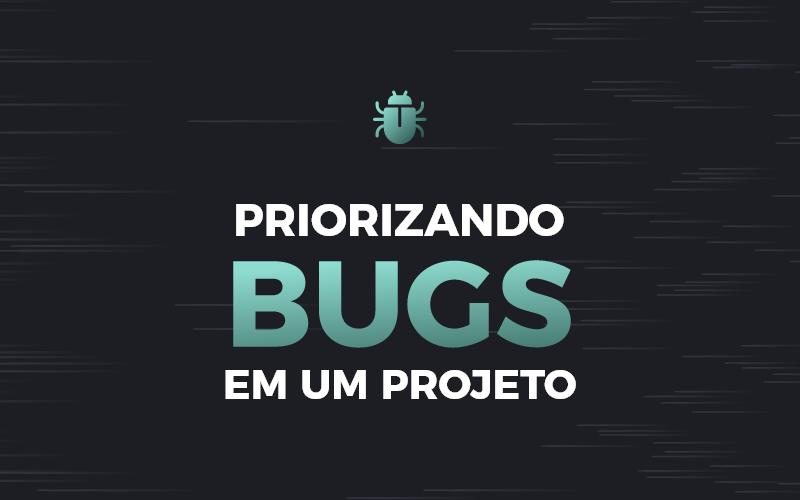 Priorizando bugs em um projeto