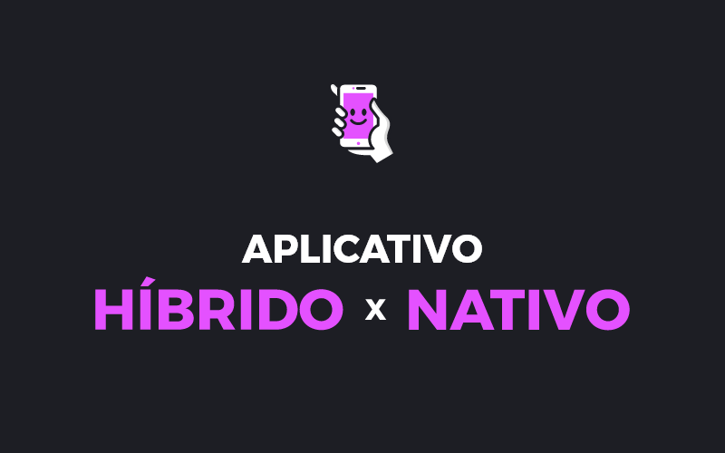 Aplicativo nativo x híbrido